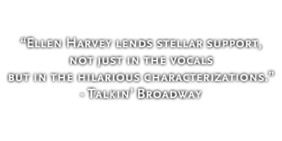 Ellen Harvey lends stellar support, not just in the vocals but in the hilarious characterizations. - Talkin' Broadway